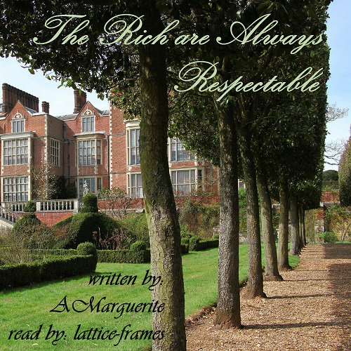 The Rich are Always Respectable cover: exterior of a fancy brick house with a formal garden and a tree-lined path in the sun. Text is fic title, author, and reader